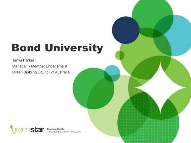 Bond University Tanya Parker Manager - Member Engagement Green Building Council of Australia