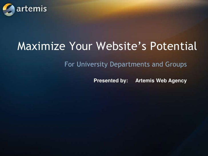 Maximize Your Website's Potential<br />For University Departments and Groups<br />Presented by: Artemis Web Agency<br />