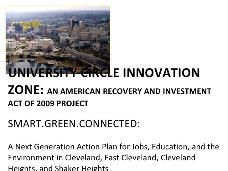 UNIVERSITY CIRCLE INNOVATION ZONE:  AN AMERICAN RECOVERY AND INVESTMENT ACT OF 2009 PROJECT SMART.GREEN.CONNECTED:  A Next...