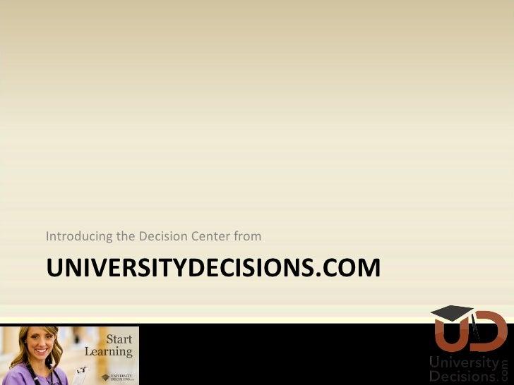 UNIVERSITYDECISIONS.COM <ul><li>Introducing the Decision Center from </li></ul>