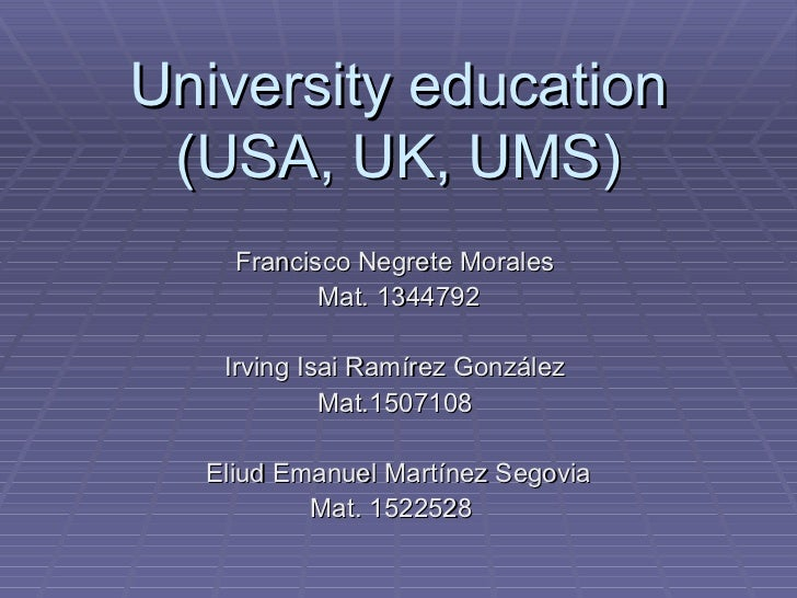 University education (USA, UK, UMS)    Francisco Negrete Morales           Mat. 1344792   Irving Isai Ramírez González    ...