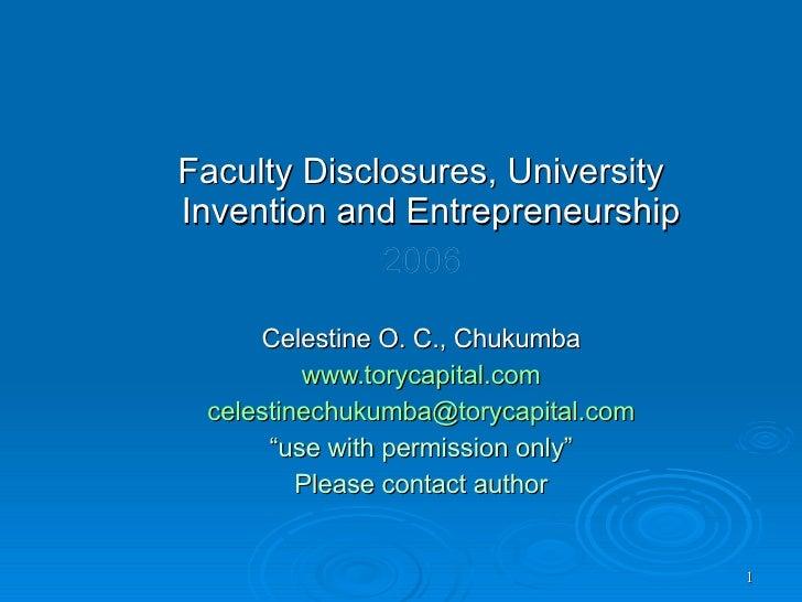 <ul><li>Faculty Disclosures, University Invention and Entrepreneurship   </li></ul><ul><li>2006 </li></ul><ul><li>Celestin...