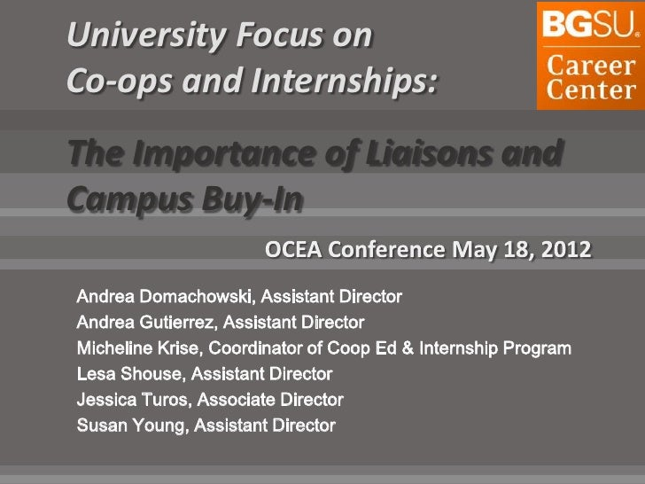 University Focus onCo-ops and Internships:The Importance of Liaisons andCampus Buy-InAndrea Domachowski, Assistant Directo...