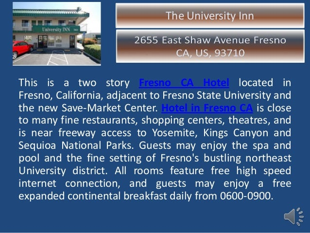 The University Inn This is a two story Fresno CA Hotel located in Fresno, California, adjacent to Fresno State University ...
