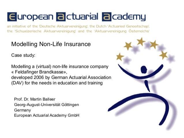 Modelling Non-Life Insurance Case study: Modelling a (virtual) non-life insurance company « Feldafinger Brandkasse», devel...