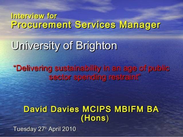 Interview forInterview for Procurement Services ManagerProcurement Services Manager University of BrightonUniversity of Br...