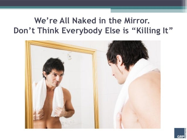 "We're All Naked in the Mirror.Don't Think Everybody Else is ""Killing It"""