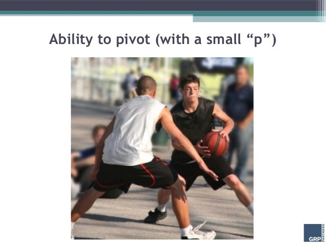 "Ability to pivot (with a small ""p"")"