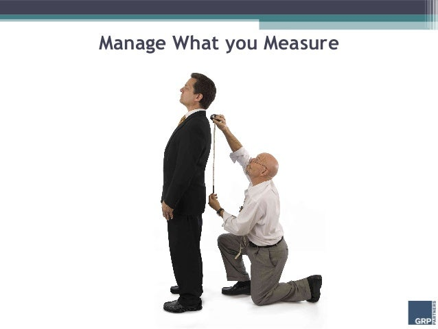 Manage What you Measure