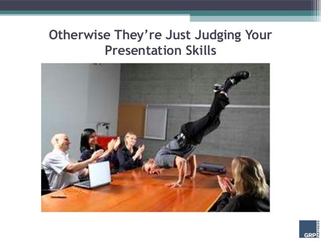 Otherwise They're Just Judging Your        Presentation Skills