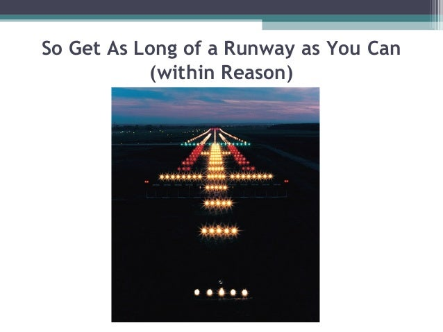 So Get As Long of a Runway as You Can           (within Reason)