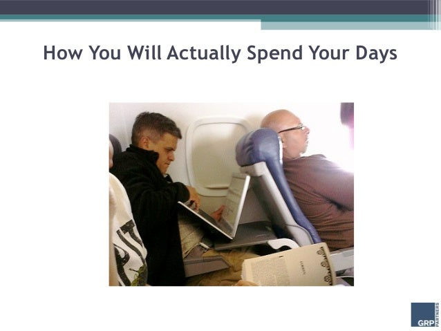 How You Will Actually Spend Your Days