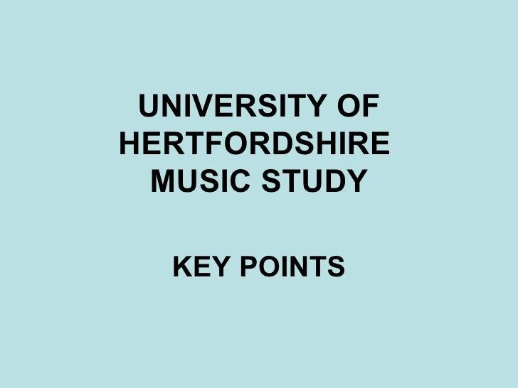 UNIVERSITY OF HERTFORDSHIRE  MUSIC STUDY KEY POINTS