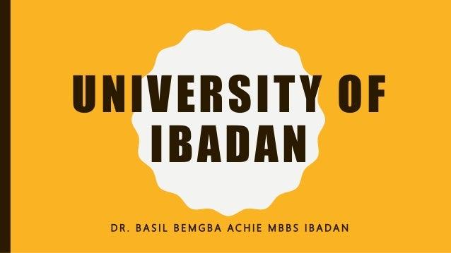 UNIVERSITY OF IBADAN D R . B A S I L B E M G B A A C H I E M B B S I B A D A N