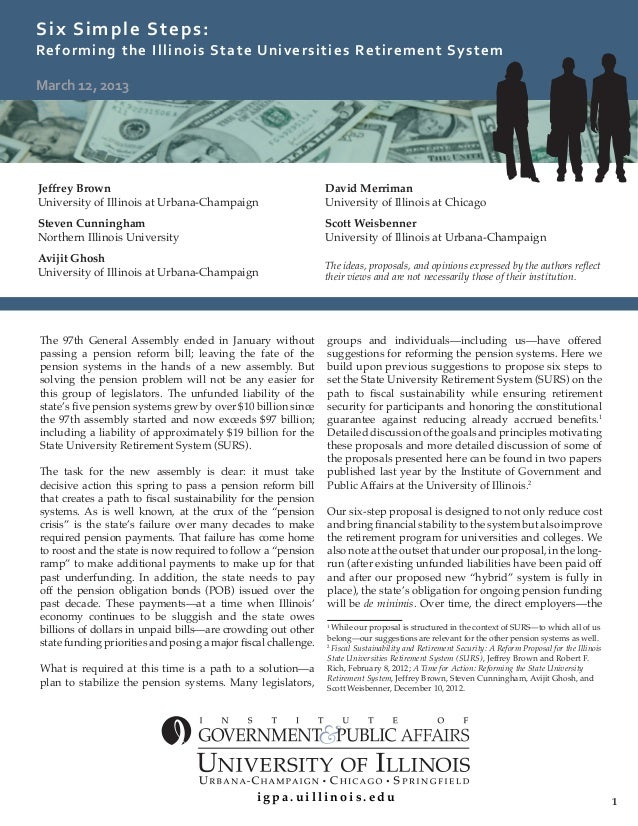 1Six Simple Steps:Reforming the Illinois State Universities Retirement SystemMarch 12, 2013Jeffrey BrownUniversity of Illi...