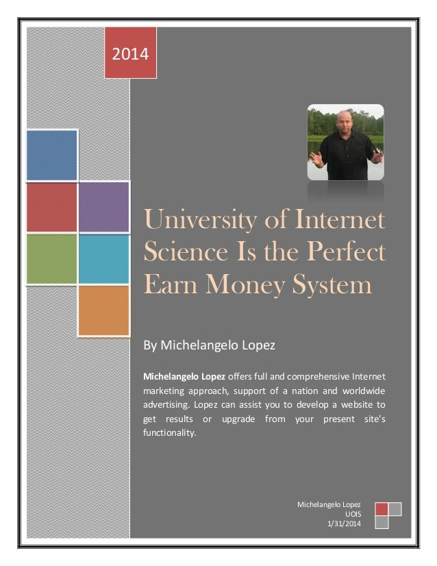 University of Internet Science Is the Perfect Earn Money System By Michelangelo Lopez Michelangelo Lopez offers full and c...