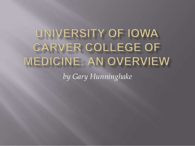 university of iowa carver college of medicine an overview by gary hun