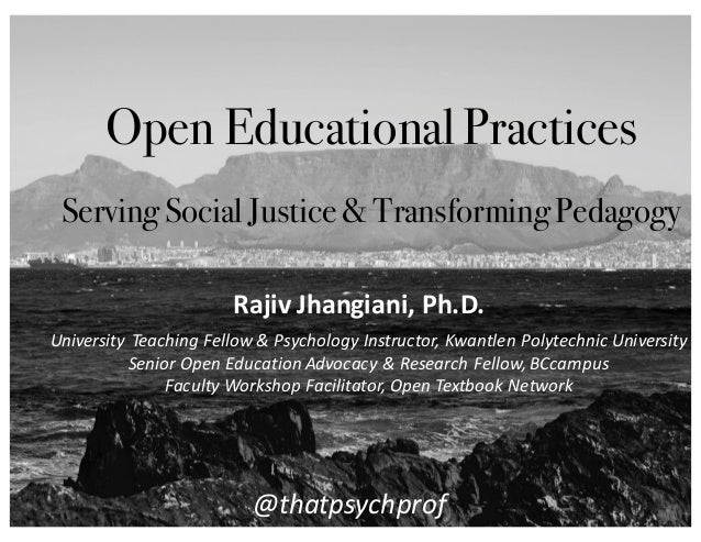 Open Educational Practices ServingSocial Justice& TransformingPedagogy University	    Teaching	   Fellow	   &	   Psycholog...