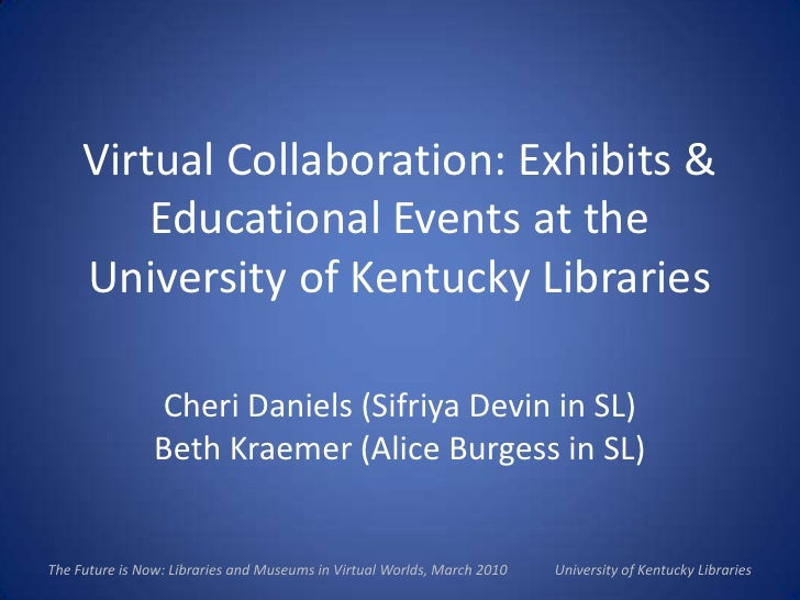 Virtual Collaboration: Exhibits & Educational Events at the University of Kentucky Libraries<br />Cheri Daniels (Sifriya D...