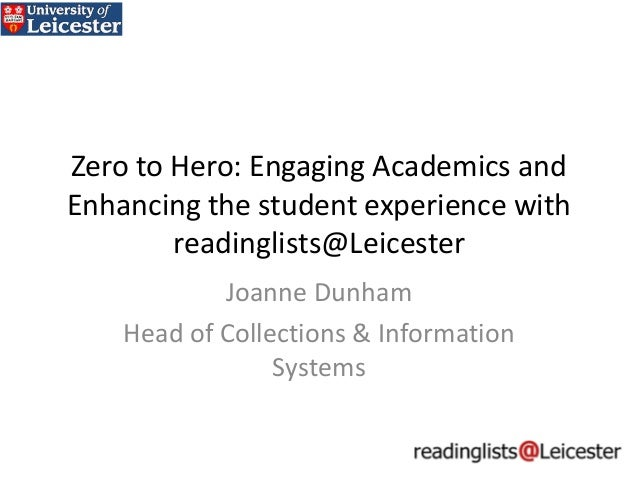 Zero to Hero: Engaging Academics and Enhancing the student experience with readinglists@Leicester Joanne Dunham Head of Co...