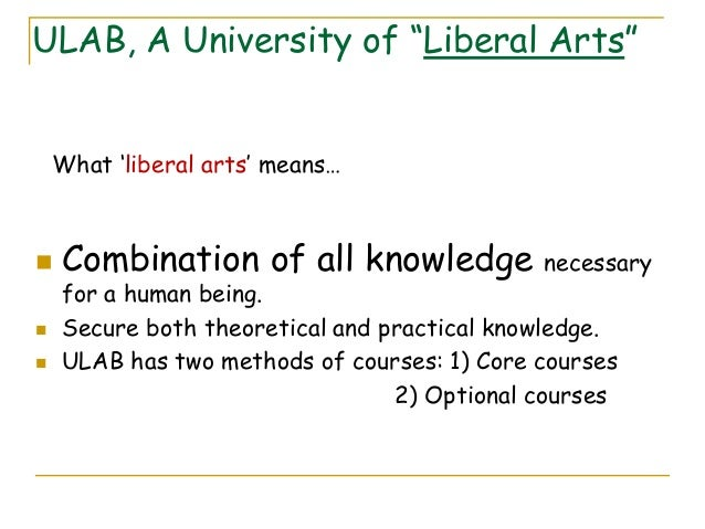 a combination of liberal arts and Liberal arts is a learning community that offers a corps of educational programs and services that promotes:  students may take any combination of 300- and/or 400-.
