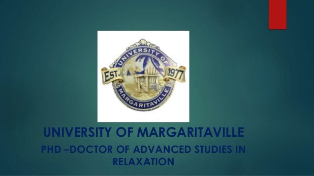UNIVERSITY OF MARGARITAVILLE PHD –DOCTOR OF ADVANCED STUDIES IN RELAXATION