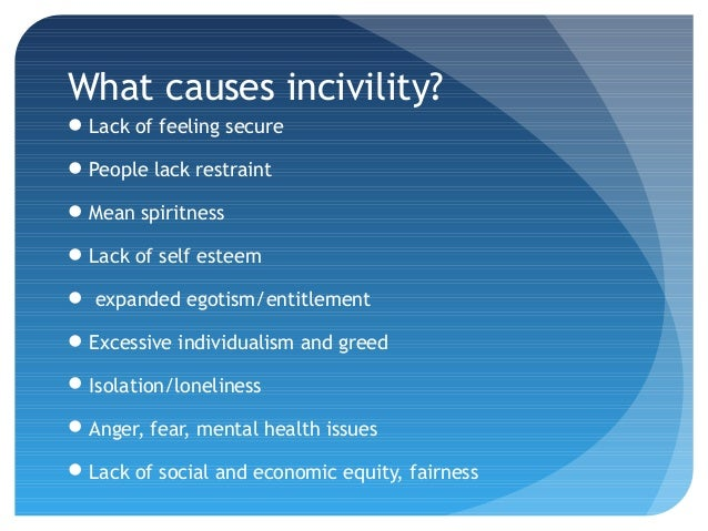 causes of incivility and costs to Understanding incivility (costs, causes and cures) how to prevent toxic behaviors from taking over your culture like save print email members may download one.
