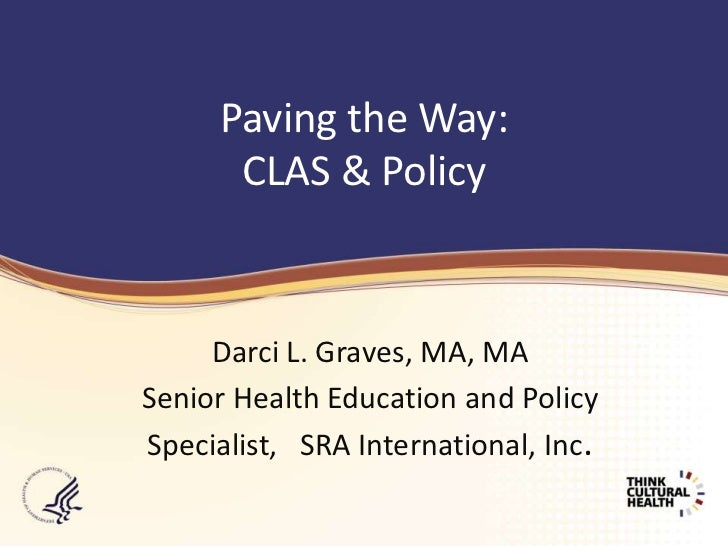 Paving the Way: CLAS & Policy<br />Darci L. Graves, MA, MA<br />Senior Health Education and Policy Specialist,   SRA Inter...