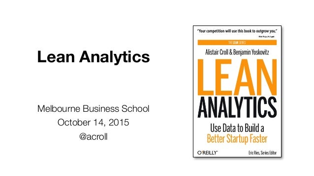 Lean Analytics Melbourne Business School October 14, 2015 @acroll