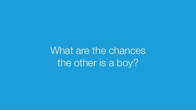 What are the chances the other is a boy?