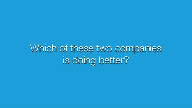 Which of these two companies is doing better?