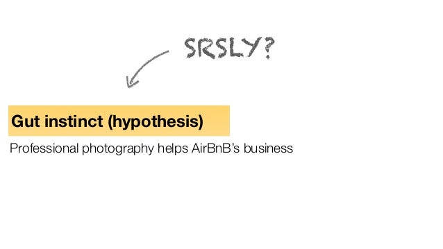 Gut instinct (hypothesis) Professional photography helps AirBnB's business SRSLY?