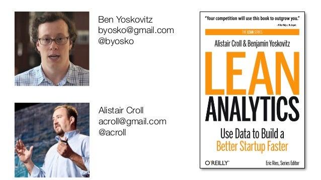 Alistair Croll acroll@gmail.com @acroll Ben Yoskovitz byosko@gmail.com @byosko