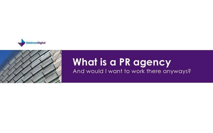 What is a PR agencyAnd would I want to work there anyways?<br />