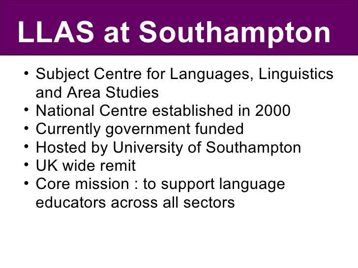 LLAS at Southampton <ul><ul><li>Subject Centre for Languages, Linguistics and Area Studies </li></ul></ul><ul><ul><li>Nati...