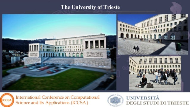 International Conference on Computational Science and Its Applications (ICCSA ) The University of Trieste
