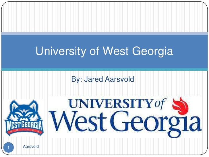 University of West Georgia                By: Jared Aarsvold1   Aarsvold