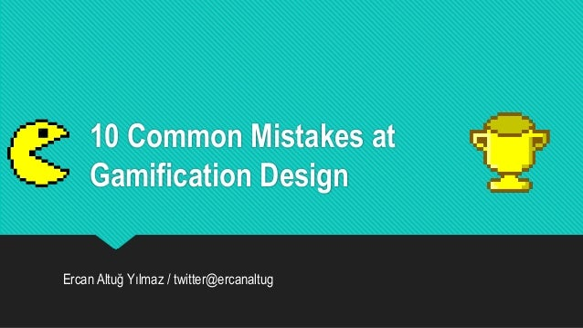 10 deadly mistakes at gamification by altug - Common home design mistakes stress later ...