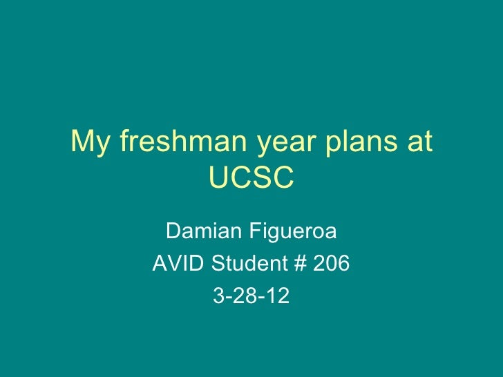 My freshman year plans at         UCSC      Damian Figueroa     AVID Student # 206          3-28-12