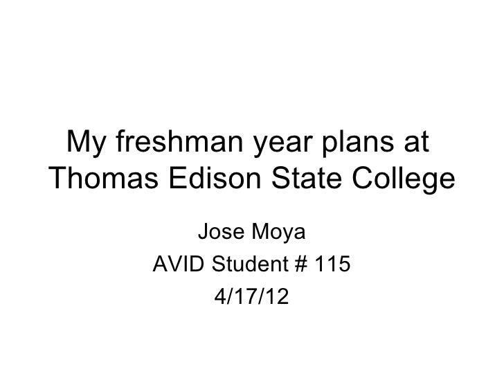 My freshman year plans atThomas Edison State College          Jose Moya      AVID Student # 115           4/17/12