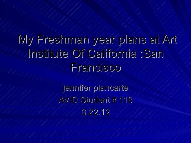My Freshman year plans at Art Institute Of California :San           Francisco        jennifer plancarte       AVID Studen...