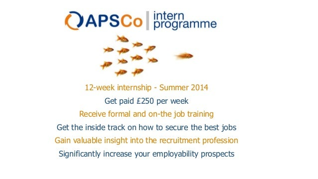 12-week internship - Summer 2014  Get paid £250 per week Receive formal and on-the job training Get the inside track on ho...