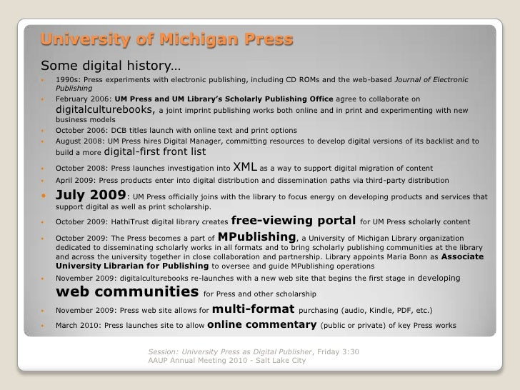 University of Michigan Press Some digital history…    1990s: Press experiments with electronic publishing, including CD R...