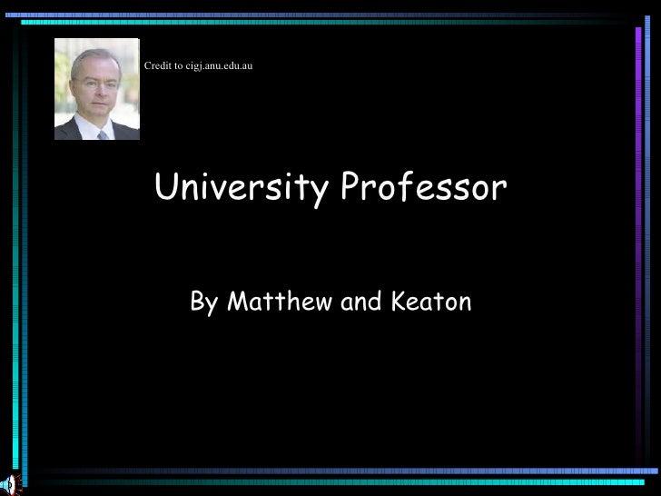 University Professor By Matthew and Keaton Credit to cigj.anu.edu.au