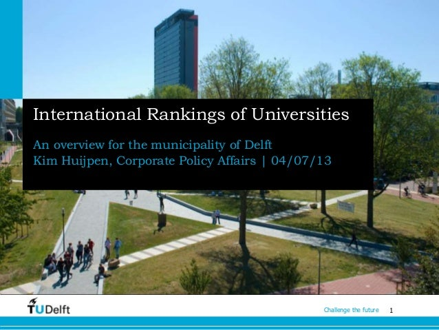 1Challenge the future International Rankings of Universities An overview for the municipality of Delft Kim Huijpen, Corpor...