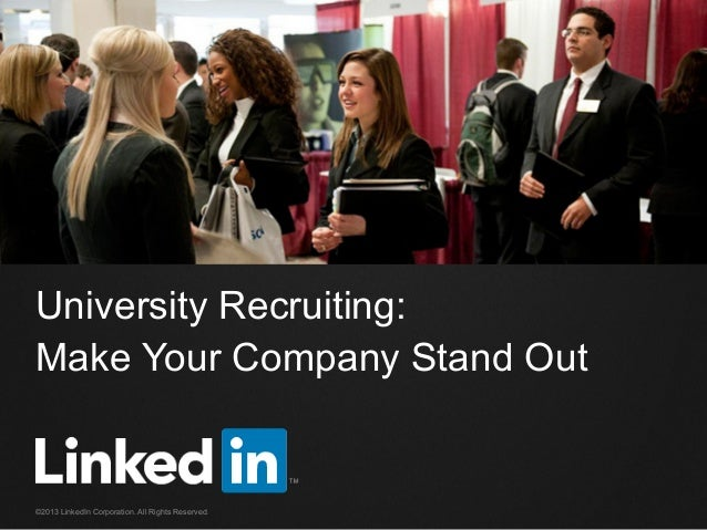 University Recruiting: Make Your Company Stand Out  ©2013 LinkedIn Corporation. All Rights Reserved.