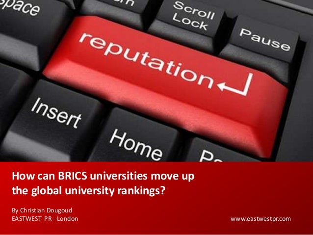 How can BRICS universities move up the global university rankings? By Christian Dougoud EASTWEST PR - London www.eastwestp...