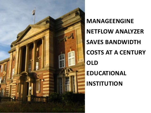 MANAGEENGINENETFLOW ANALYZERSAVES BANDWIDTHCOSTS AT A CENTURYOLDEDUCATIONALINSTITUTION