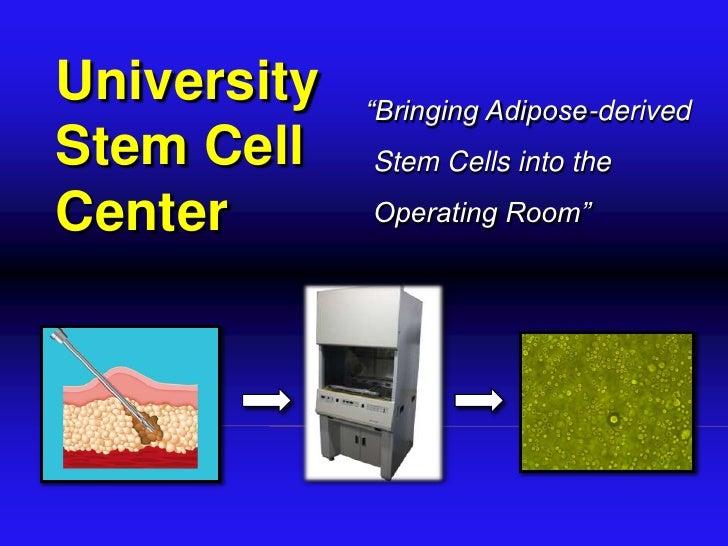 "University <br />Stem Cell <br />Center<br />""Bringing Adipose-derived <br /> Stem Cells into the <br /> Operating Room"" <..."