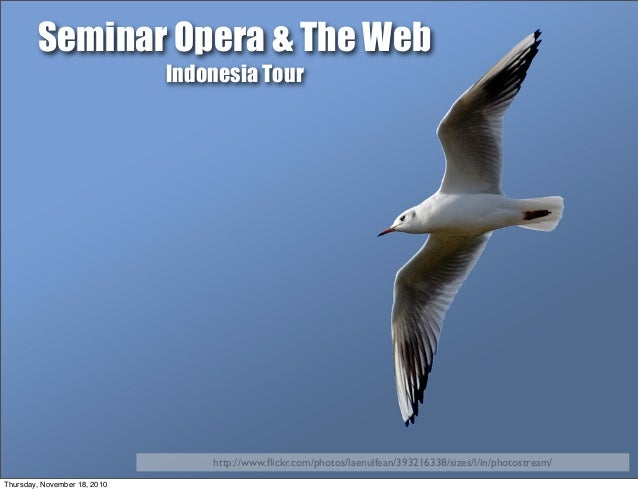 Browser and Web Technology http://www.flickr.com/photos/suzijane/243962216/sizes/o/ Seminar Opera & The Web Indonesia Tour ...